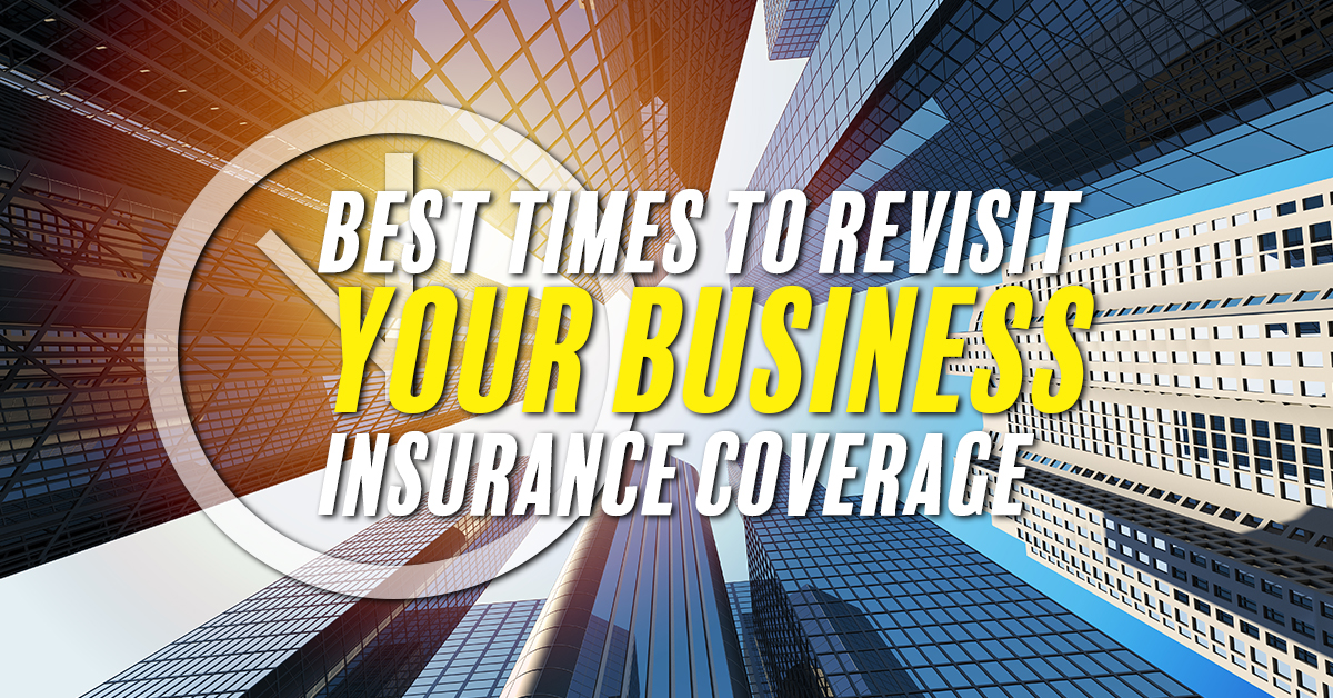 Best Times To Revisit Your Business Insurance Coverage Focus Insurance Group Llc